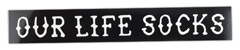 OUR LIFE SOCKS STICKER