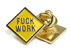 GOOD WORTH & CO FUCK WORK LAPEL PIN